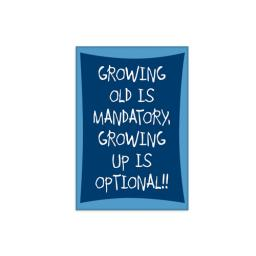 Fridge Magnet - Growing Old