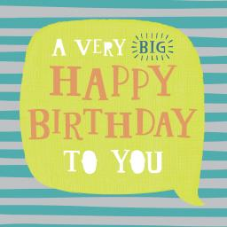 Just Saying Card - A Very Big Birthday To You