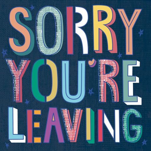 Sorry Card - Sorry You're Leaving